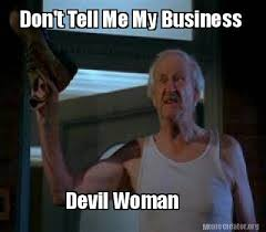Business Meme Generator - meme creator don t tell me my business devil woman meme
