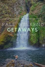 5 fall weekend getaways on the west coast the abroad
