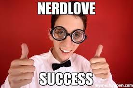 Success Meme - nerdlove success meme custom 20729 memeshappen