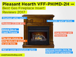 gas fireplace insert reviews 2017 pleasant hearth vff phimd 2h review pros and cons check our best