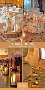 lanterns for wedding centerpieces best 25 lantern wedding centerpieces ideas on lantern