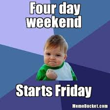 4 Day Weekend Meme - four day weekend create your own meme