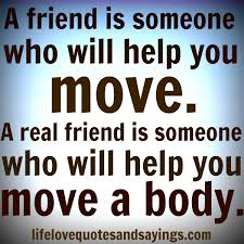 Gangster Love Quotes by A Friend Is Someone Who Will Help You Move A Real Friend Is