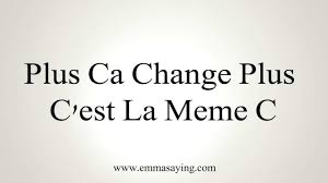 Plus Ca Change Plus Ca Meme Chose - how to pronounce plus ca change plus c est la meme c youtube