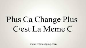 La Meme - how to pronounce plus ca change plus c est la meme c youtube