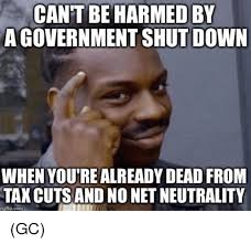 Shut Down Meme - can t be harmed by a government shut down when you re already dead