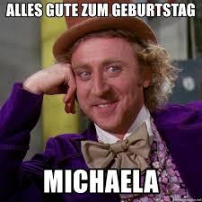 Michaela Meme - alles gute zum geburtstag michaela willy wonka meme generator
