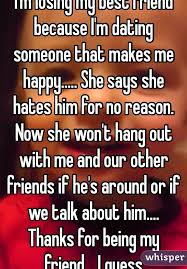 i m losing my best friend because i m dating someone that makes me
