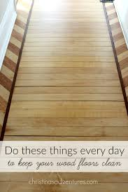 How To Clean Wood Laminate Floor How To Keep Your Hardwood Floors Clean Christinas Adventures