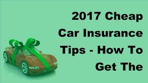 2017 car insurance tips how to get the est quote for your car insurance using simple we