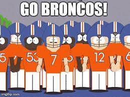 Go Broncos Meme - go broncos imgflip