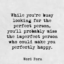 Perfect Love Quote by Whule You U0027re Busy Looking For The Perfect Person You U0027ll Probably