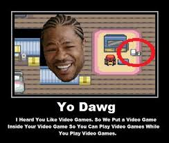 Meme Video - yo dawg i heard you like games pokémon know your meme