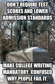 College Test Meme - don t require test scores and lower admission standards make