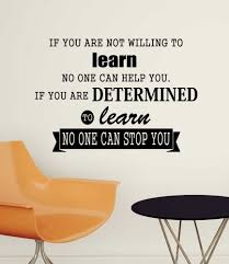 amazon com if you are not willing to learn no one can help you amazon com if you are not willing to learn no one can help you if you are determined to learn no one can stop you wall vinyl decal inspirational quote