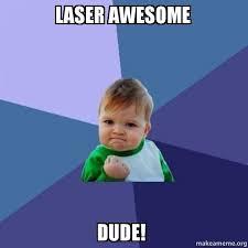 Laser Meme - laser awesome dude success kid make a meme