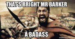 Mr Badass Meme - that s rright mr barker a badass the 300 make a meme