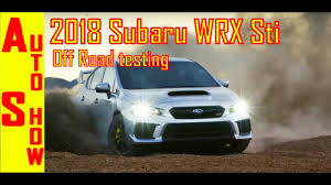 subaru wrx offroad 2018 subaru wrx sti on and off road testing youtube