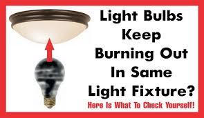 in light bulbs light bulbs keep burning out in same light fixture