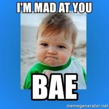 Im Mad At You Meme - i m mad at you bae yes baby 2 meme generator