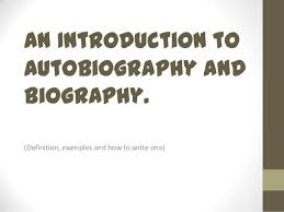 biography definition an introduction to autobiography and biography