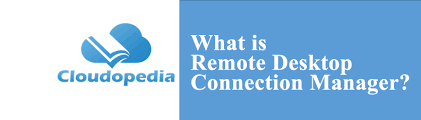 Remote Desk Connection Manager What Is Remote Desktop Connection Manager Definition By Cloudopedia