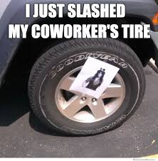 Co Worker Memes - slashed tire weknowmemes