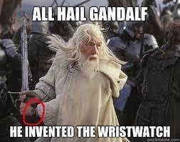 Hail Meme - all hail gandalf he invented the wristwatch gandallf quickmeme