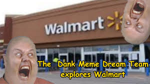 Meme Dream - the dank meme dream team explores walmart youtube