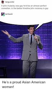 Asian Gay Meme - christ tarquzzler if john mulaney was gay he d be an almost