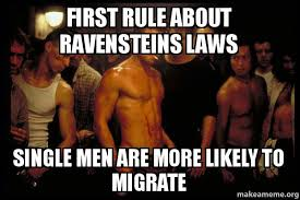 Single Men Meme - first rule about ravensteins laws single men are more likely to