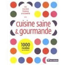 la cuisine gourmande le guide terre vivante de la cuisine saine gourmande relié