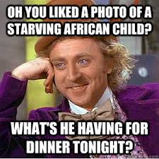 African Child Meme - oh you liked a photo of a starving african child what s he having