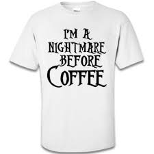 i m a nightmare before coffee t shirt apparel