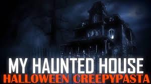 my haunted house halloween creepypasta youtube