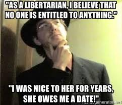 Soon Tm Meme - as a libertarian i believe that no one is entitled to anything