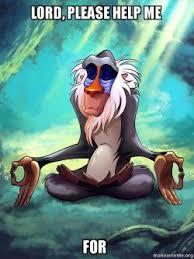 Lord Help Me Meme - lord please help me for rafiki meditating lion king make a meme
