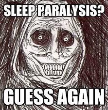 Sleep Paralysis Meme - sleep paralysis guess again horrifying houseguest quickmeme