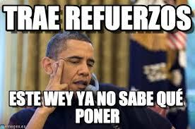 Meme Este - trae refuerzos no i cant obama meme on memegen