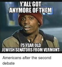 Jewish Meme - yall got anymore of them 75 year old jewish senators from vermont