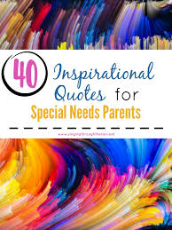 quote for my daughter about life 40 inspirational quotes for special needs parents