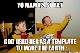 yo mama u0027s so fat god used her as a template to make the earth 9gag