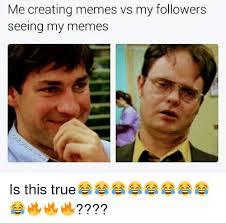 Creating Meme - me creating memes vs my followers seeing my memes is this true