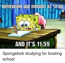Spongebob Homework Meme - homework due monday at 1200 and it s 1159 school meme on me me