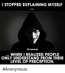 Anonymous Meme - i stopped explaining myself o a none when i realized people only