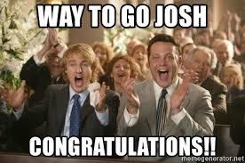 Way To Go Meme - way to go josh congratulations congratulations meme generator