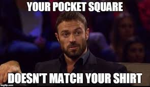 Bachelorette Memes - pocket square doesn t match your shirt imgflip