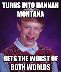 Hannah Montana Memes - turns into hannah montana gets the worst of both worlds bad luck