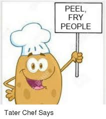 Make Your Own Fry Meme - peel fry people tater chef says chef meme on me me