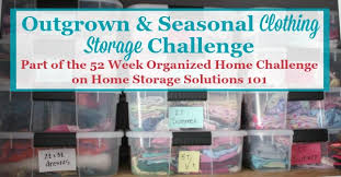 Home Storage Solutions 101 Organized Home Outgrown U0026 Seasonal Clothing Storage Challenge